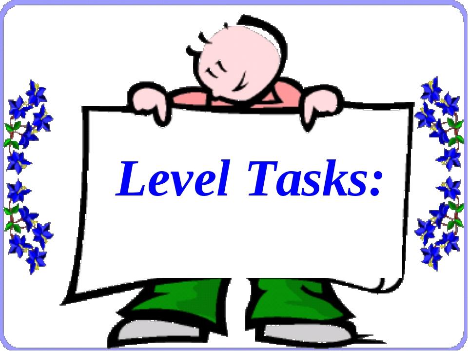 Level Tasks:
