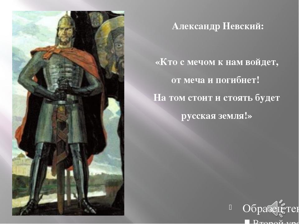 Александр Невский: «Кто с мечом к нам войдет, от меча и погибнет! На том сто...