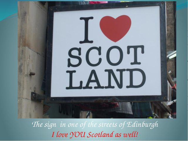 The sign in one of the streets of Edinburgh I love YOU Scotland as well!
