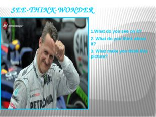 SEE-THINK-WONDER 1.What do you see on it? 2. What do you think about it? 3. W