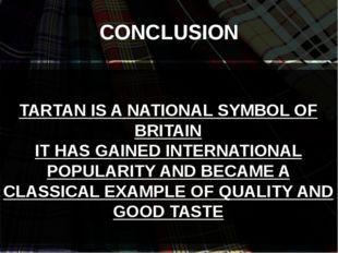 CONCLUSION . TARTAN IS A NATIONAL SYMBOL OF BRITAIN IT HAS GAINED INTERNATIO