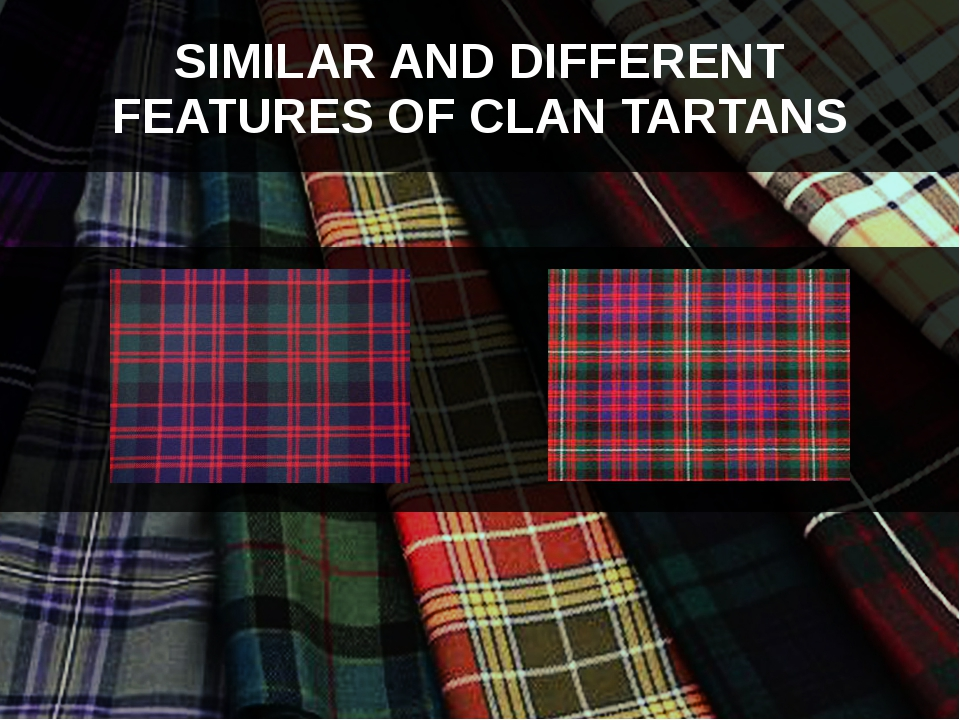 SIMILAR AND DIFFERENT FEATURES OF CLAN TARTANS