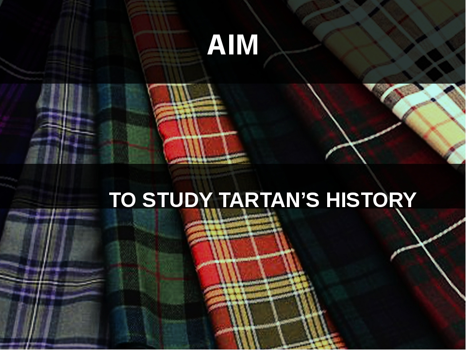 AIM TO STUDY TARTAN'S HISTORY
