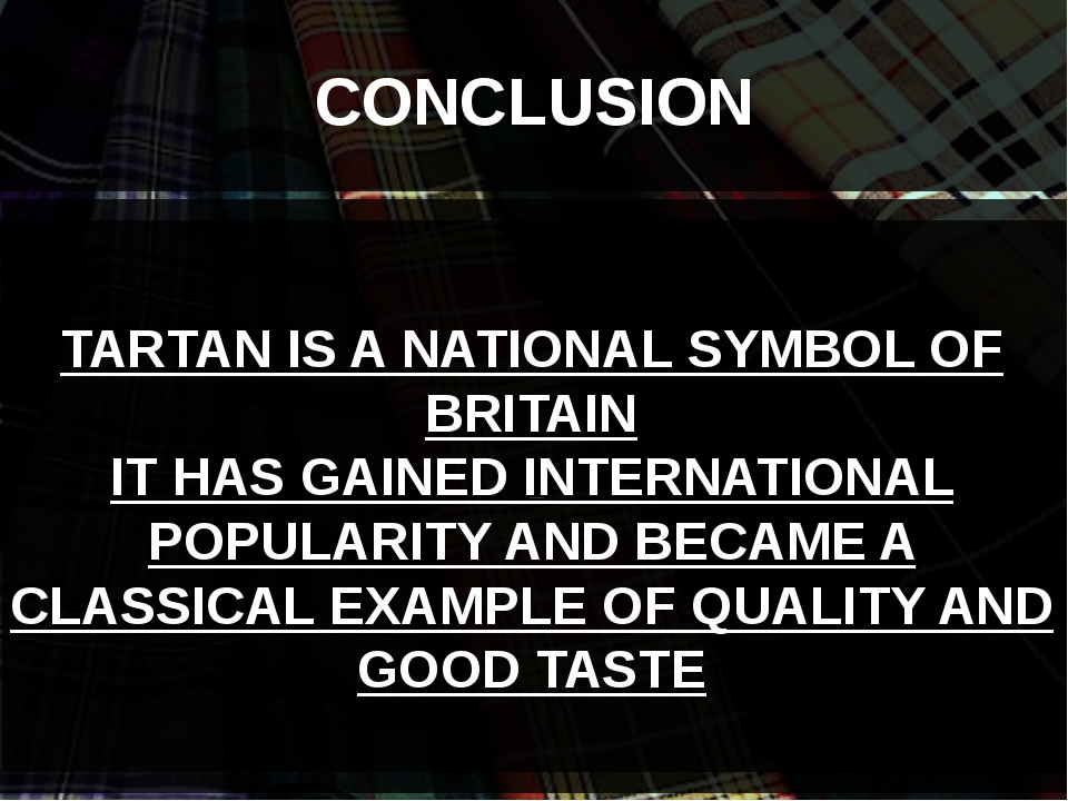 CONCLUSION . TARTAN IS A NATIONAL SYMBOL OF BRITAIN IT HAS GAINED INTERNATIO...