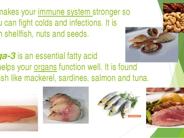 Zinc makes your immune system stronger so that you can fight colds and infect...