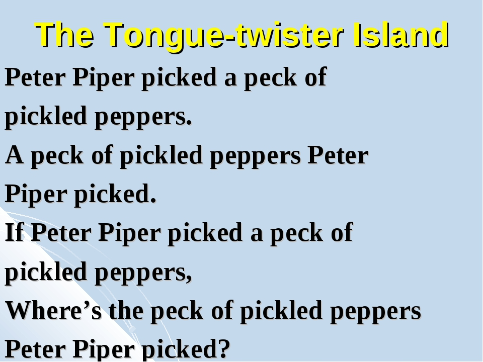 The Tongue-twister Island Peter Piper picked a peck of pickled peppers. A pec...