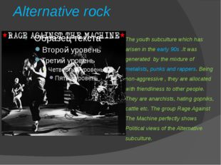 Alternative rock The youth subculture which has arisen in the early 90s .It w