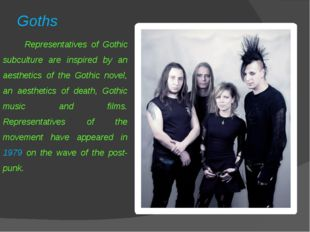 Goths Representatives of Gothic subculture are inspired by an aesthetics of t