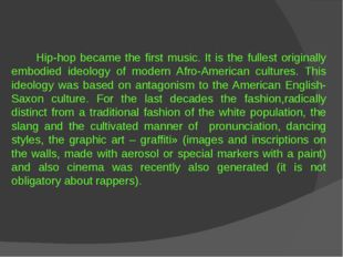 Hip-hop became the first music. It is the fullest originally embodied ideolo