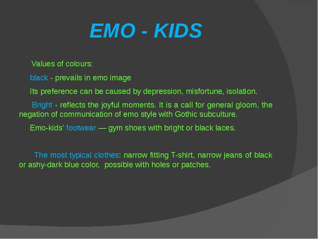 EMO - KIDS Values of colours: black - prevails in emo image Its preference ca...