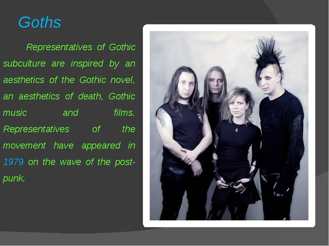 Goths Representatives of Gothic subculture are inspired by an aesthetics of t...