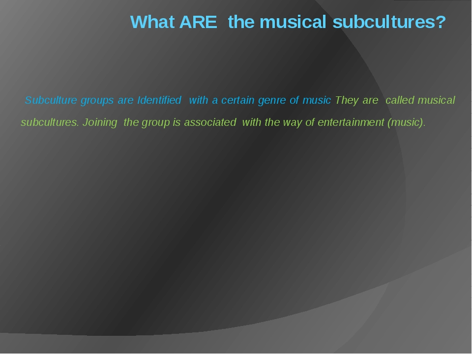 What ARE the musical subcultures? Subculture groups are Identified with a cer...
