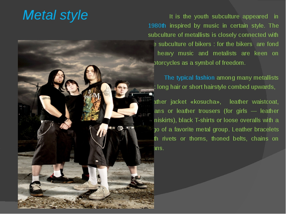 Metal style It is the youth subculture appeared in 1980th inspired by music i...