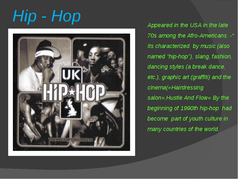 Hip - Hop Appeared in the USA in the late 70s among the Afro-Americans. -* It...