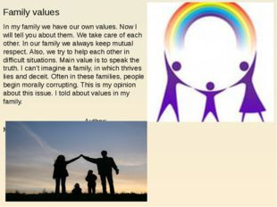 Family values In my family we have our own values. Now I will tell you about