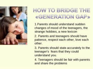 1.Parents should understand sudden changes of mood of the teenagers, the str