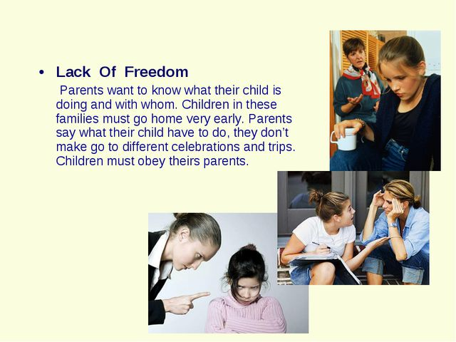 Lack Of Freedom Parents want to know what their child is doing and with whom....