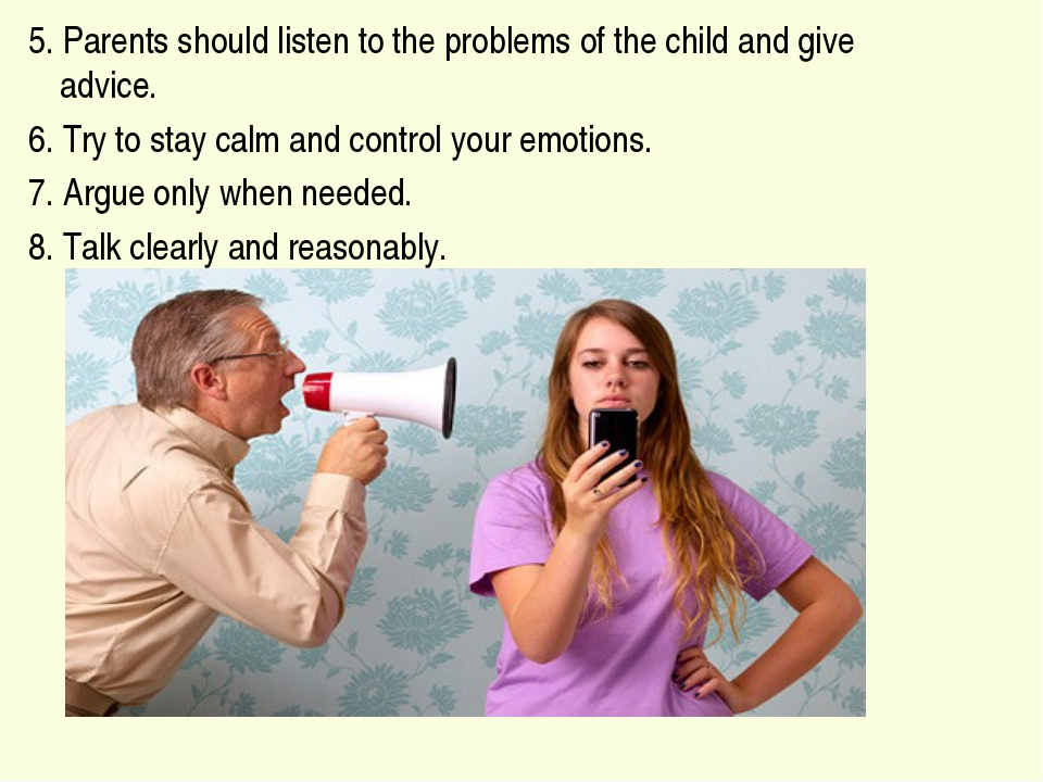 5. Parents should listen to the problems of the child and give advice. 6. Try...