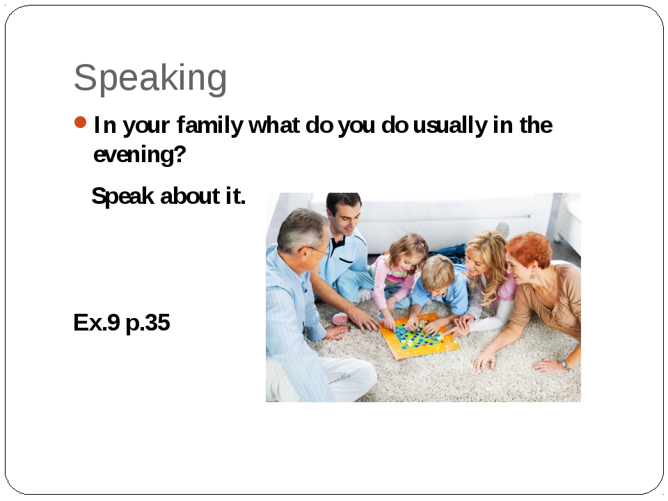 Speaking In your family what do you do usually in the evening? Speak about it...