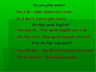- Do you play tennis? - Yes, I do. I play tennis every week. - No, I don't. I