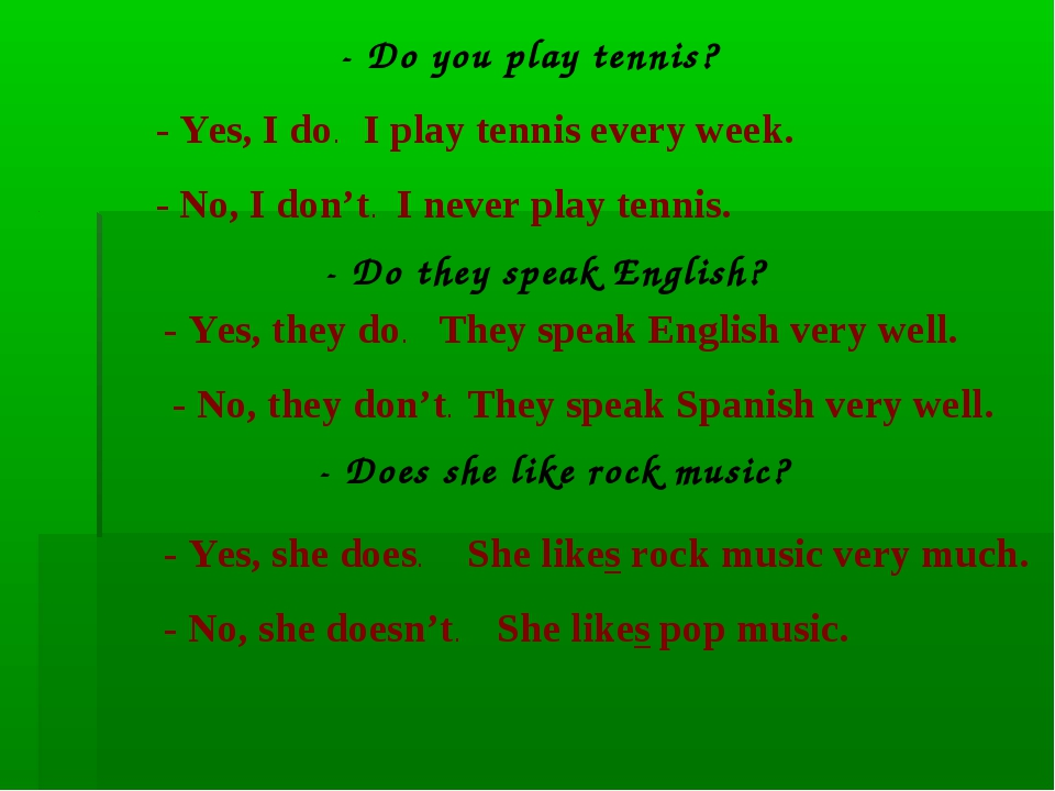 - Do you play tennis? - Yes, I do. I play tennis every week. - No, I don't. I...