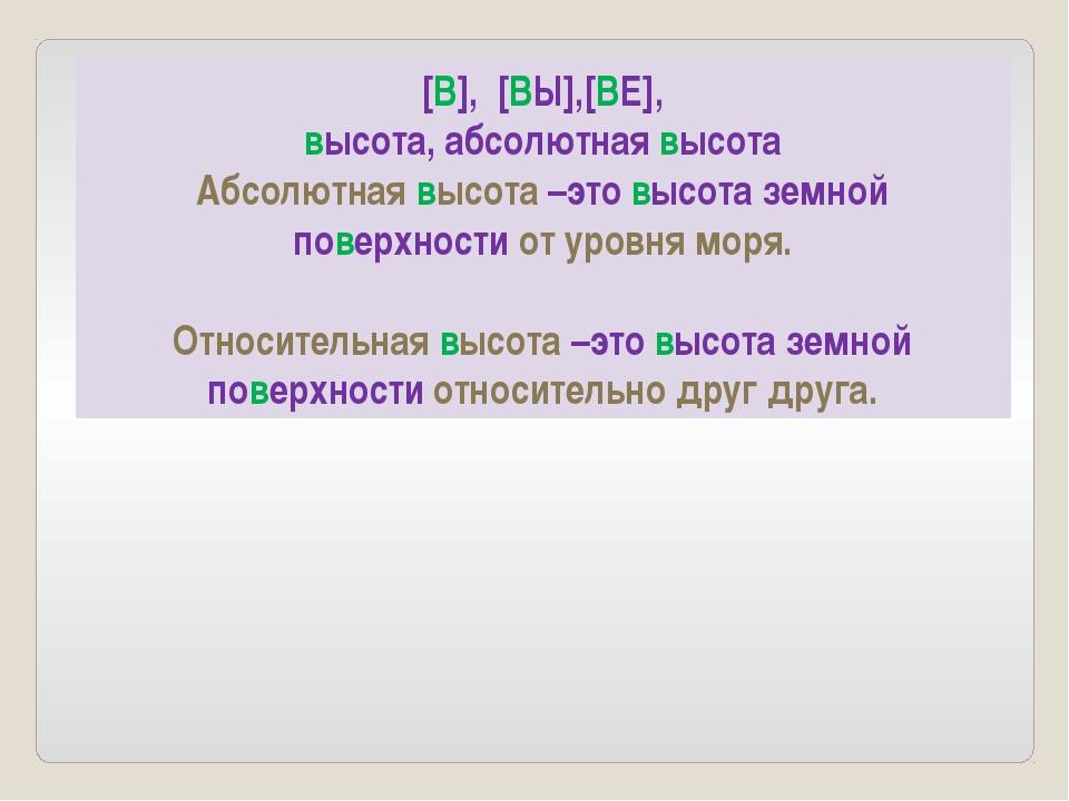 [В], [ВЫ],[ВЕ], высота, абсолютная высота Абсолютная высота –это высота земно...