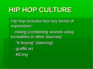 HIP HOP CULTURE Hip-hop includes four key forms of expression: - mixing (comb