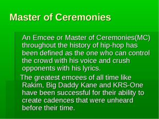 Master of Ceremonies An Emcee or Master of Ceremonies(MC) throughout the hist