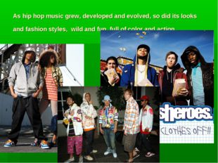 As hip hop music grew, developed and evolved, so did its looks and fashion st