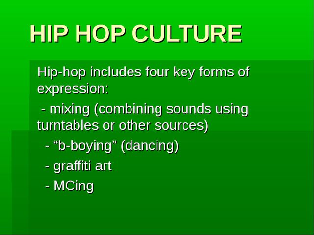 HIP HOP CULTURE Hip-hop includes four key forms of expression: - mixing (comb...