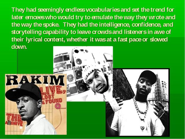 They had seemingly endless vocabularies and set the trend for later emcees w...