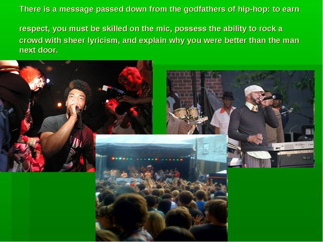 There is a message passed down from the godfathers of hip-hop: to earn respec...