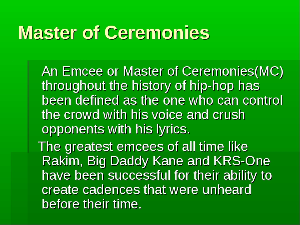 Master of Ceremonies An Emcee or Master of Ceremonies(MC) throughout the hist...