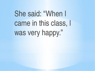 "She said: ""When I came in this class, I was very happy."""