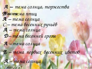 А – тема солнца, торжества Весны В – тема птиц А – тема солнца Д– тема весенн