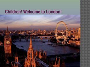Children! Welcome to London!