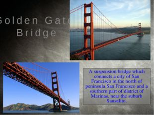 A suspension bridge which connects a city of San Francisco in the north of pe