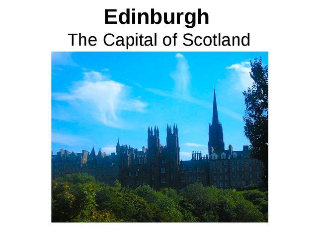 Edinburgh The Capital of Scotland