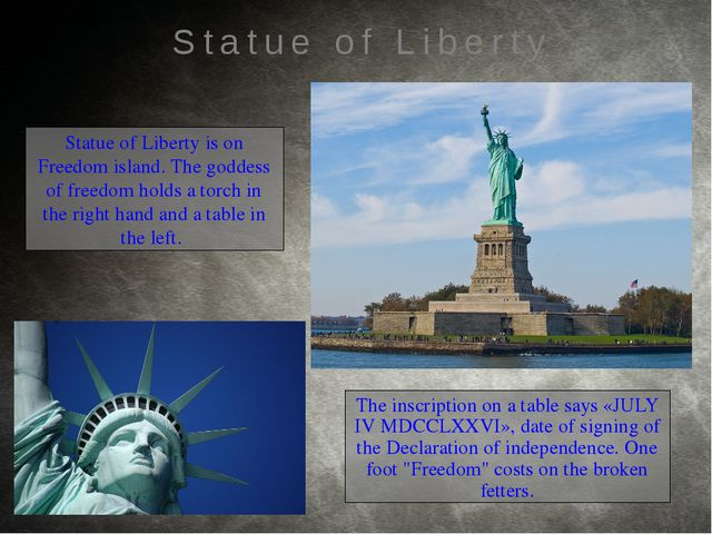 Statue of Liberty is on Freedom island. The goddess of freedom holds a torch...
