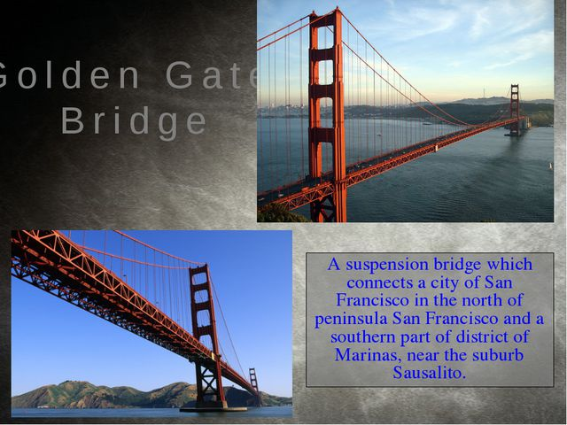 A suspension bridge which connects a city of San Francisco in the north of pe...