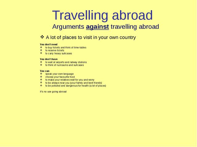 Travelling abroad Arguments against travelling abroad A lot of places to visi...