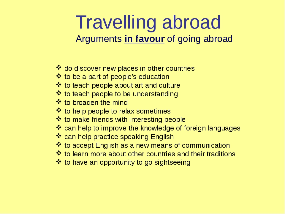 Travelling abroad Arguments in favour of going abroad do discover new places...