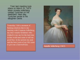 Their last meeting took place on March 31, 1873 when Amalie Adlerberg visite