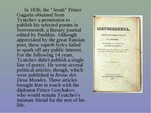 """In 1836, the """"Jesuit"""" Prince Gagarin obtained from Tyutchev a permission to"""