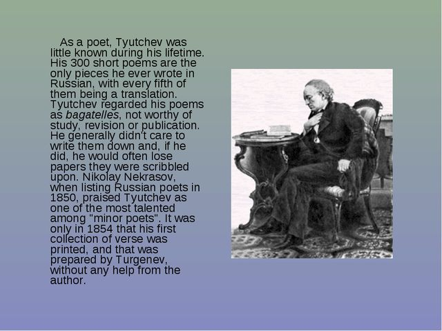 As a poet, Tyutchev was little known during his lifetime. His 300 short poem...