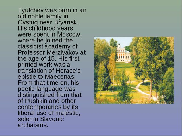 Tyutchev was born in an old noble family in Ovstug near Bryansk. His childho...