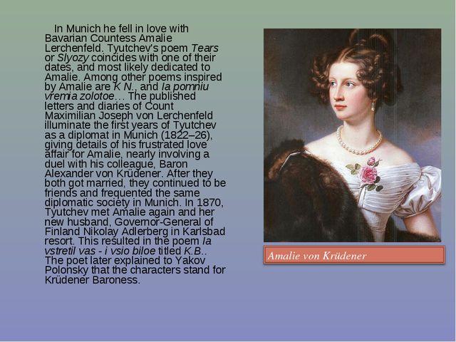 In Munich he fell in love with Bavarian Countess Amalie Lerchenfeld. Tyutche...