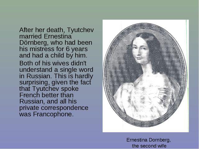 After her death, Tyutchev married Ernestina Dörnberg, who had been his mistr...