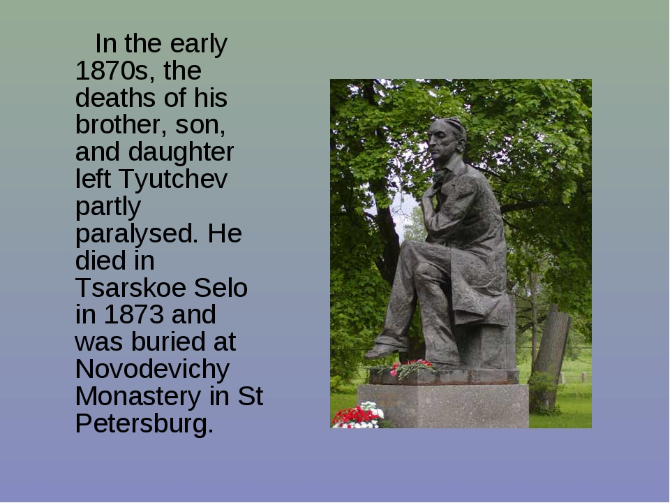 In the early 1870s, the deaths of his brother, son, and daughter left Tyutch...