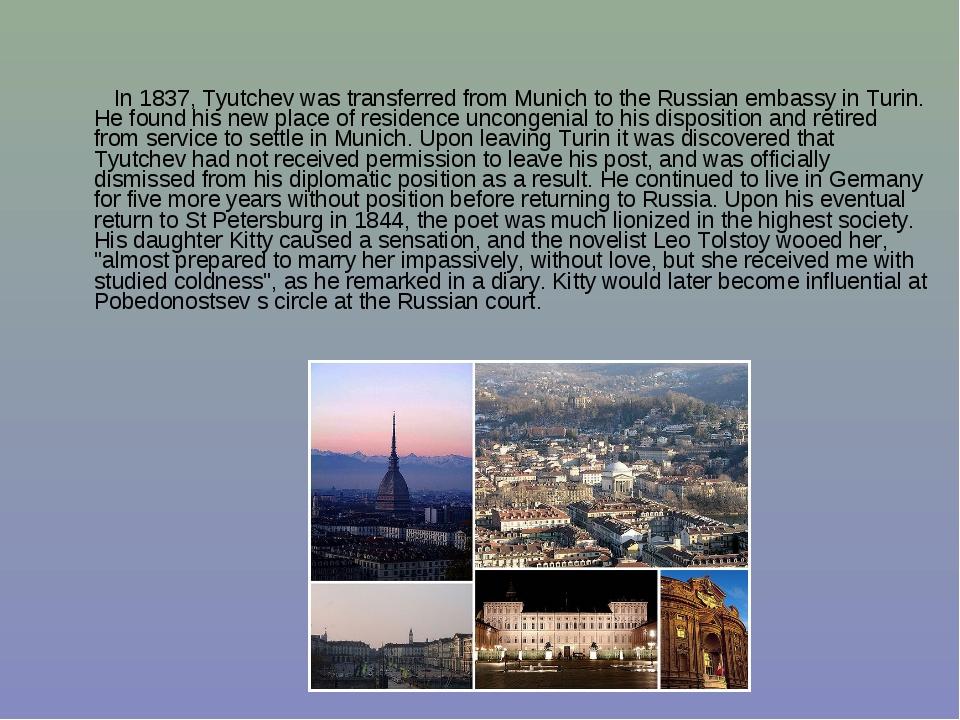 In 1837, Tyutchev was transferred from Munich to the Russian embassy in Turi...